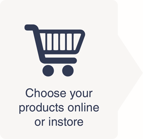 Choose your products online or instore